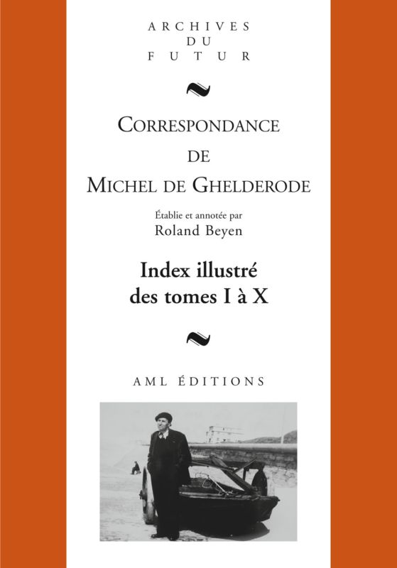 Roland Beyen, Correspondance de Michel de Ghelderode, index des tomes 1 à 10, AML Editions, 2012