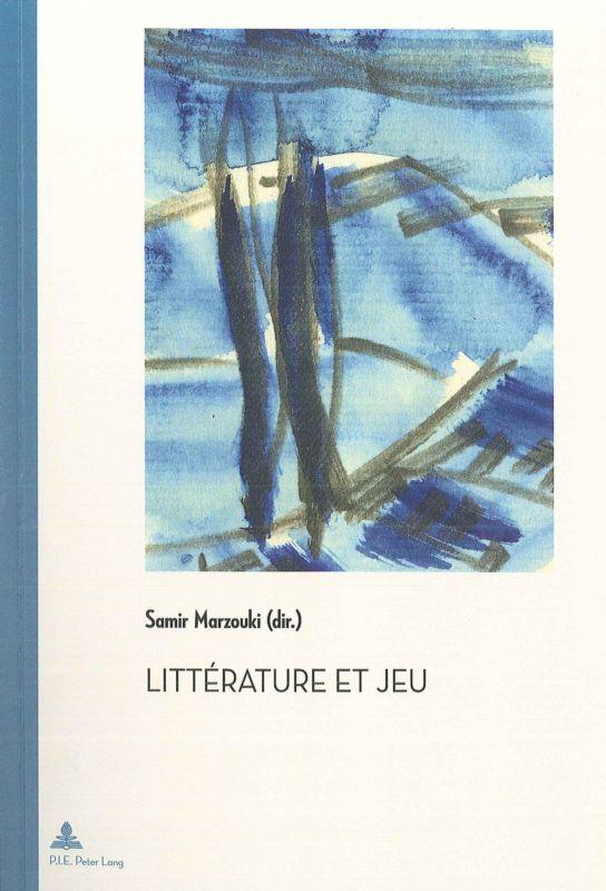 Littérature et jeu, Samir Marzouki éd., PIE-Peter Lang, 2013