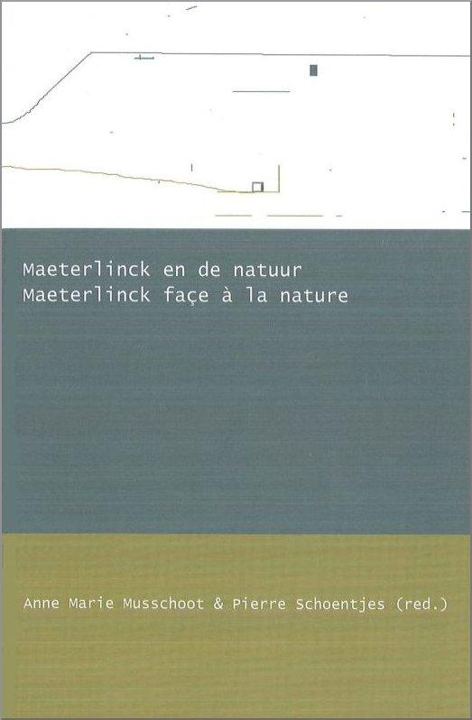 Maeterlinck face à la nature, A.M. Musschoot & Pierre Schoentjes (red.), KANTL, ARLLF, 2013