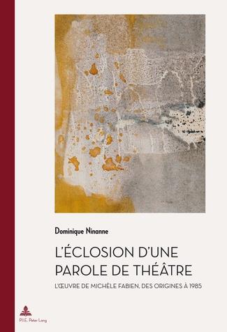 L'éclosion d'une parole de théâtre : l'oeuvre de Michèle Fabien, Dominique Ninanne, PIE Peter Lang, 2014